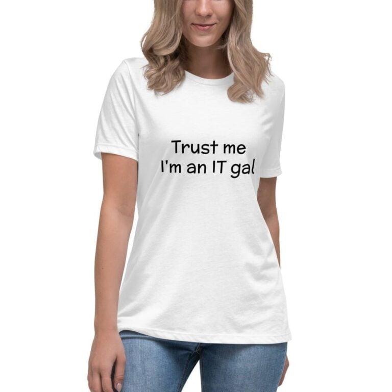Trust me im an it gal t-shirt